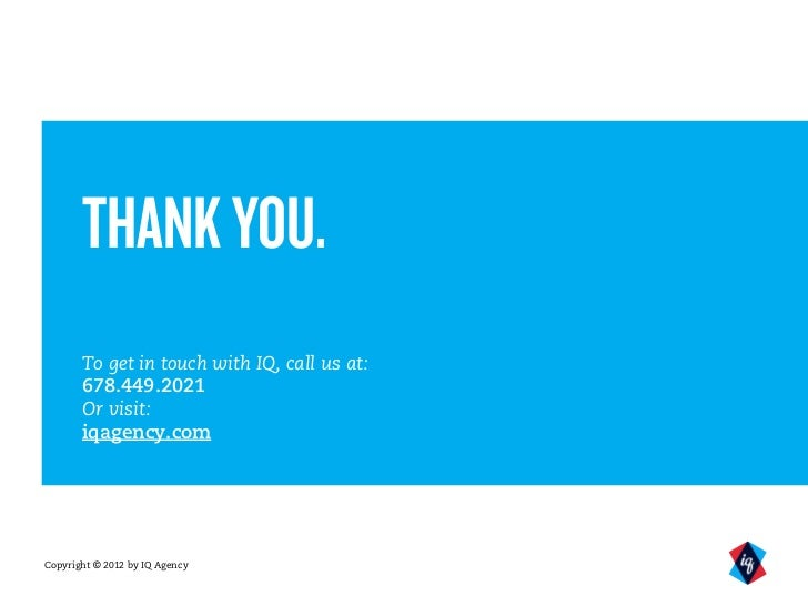 THANK YOU.       To get in touch with IQ, call us at:       678.449.2021       Or visit:       iqagency.comCopyright © 201...