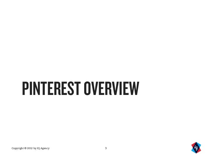 PINTEREST OVERVIEWCopyright © 2012 by IQ Agency   3