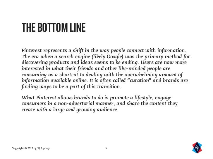 THE BOTTOM LINE       Pinterest represents a shift in the way people connect with information.       The era when a search...