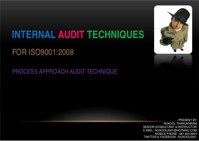 INTERNAL AUDIT TECHNIQUESFOR ISO9001:2008PROCESS APPROACH AUDIT TECHNIQUE                                                 ...