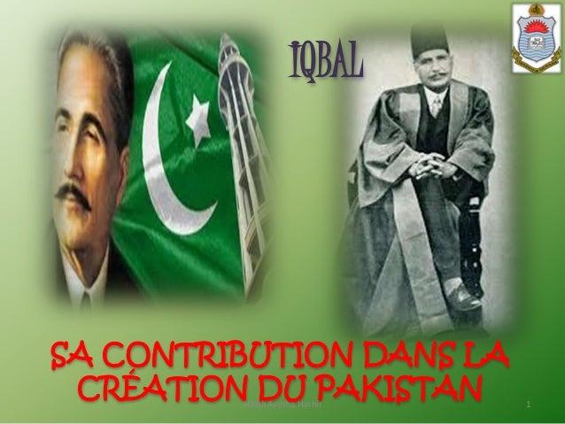 SA CONTRIBUTION DANS LA CRÉATION DU PAKISTAN IQBAL Hibah Ayesha Hashir 1