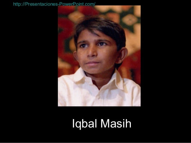 Iqbal Masih http://Presentaciones-PowerPoint.com/http://Presentaciones-PowerPoint.com/