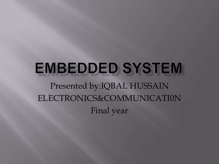 Presented by:IQBAL HUSSAINELECTRONICS&COMMUNICATI0N            Final year