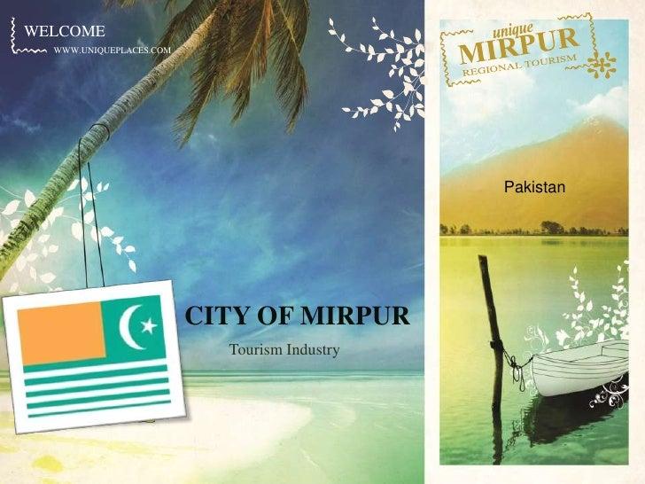 unique<br />MIRPUR<br />REGIONAL TOURISM<br />Pakistan<br />CITY OF MIRPUR<br />Tourism Industry<br />
