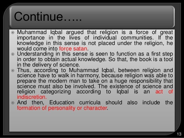 iqbals theory of knowledge Revelation and science vol 01, no03 (1433h/2011) 85-96 iqbal's ideas on science and the muslims mohd abbas abdul razak department of general studies kulliyyah of islamic revealed knowledge and human sciences international islamic university malaysia (iium) abstract early muslims were able to embellish their civilization with.