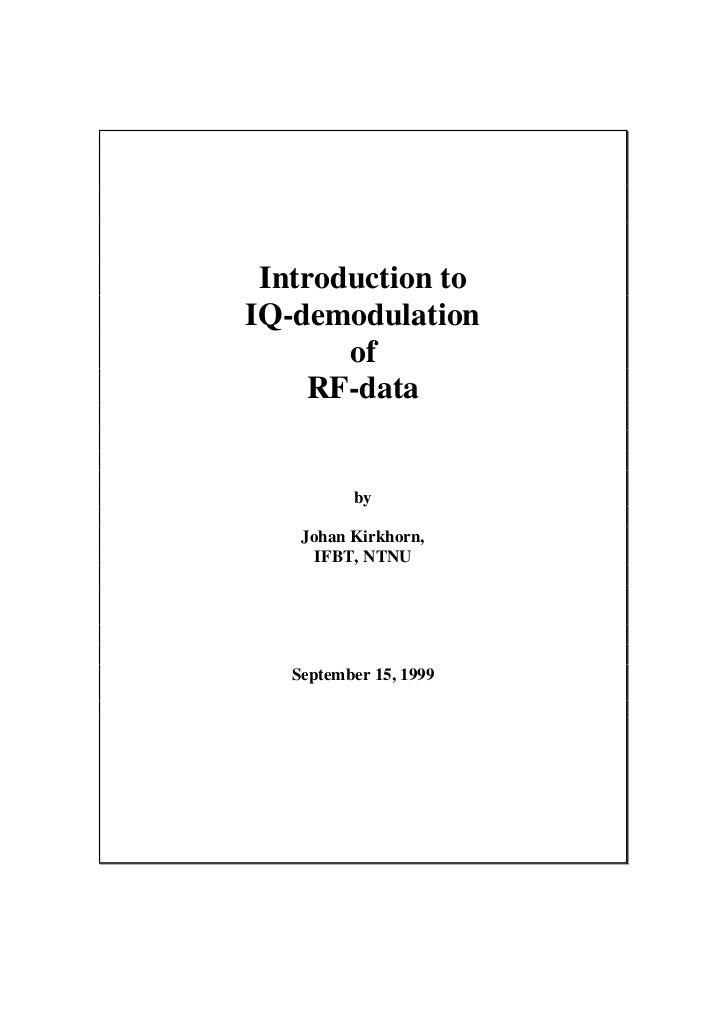 Introduction toIQ-demodulation       of    RF-data          by    Johan Kirkhorn,      IFBT, NTNU   September 15, 1999