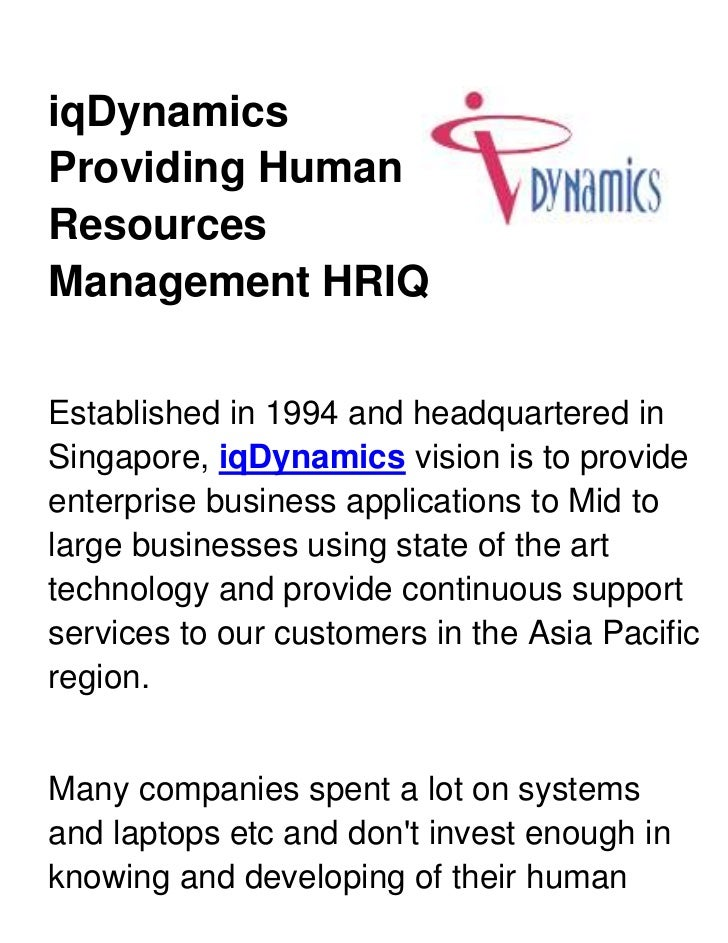 39909759525iqDynamics Providing Human Resources Management HRIQ<br />Established in 1994 and headquartered in Singapore, i...