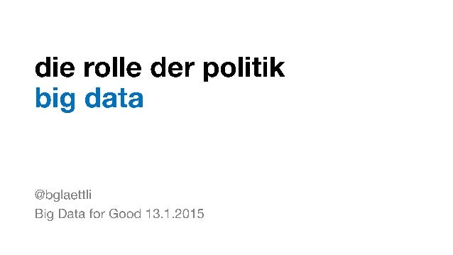 die rolle der politik big data  @bg| aett| i Big Data for Good 13.1.2015
