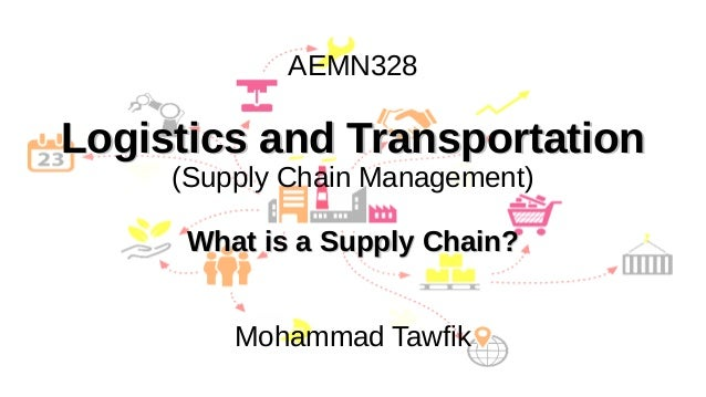 Supply Chain Management Mohammad Tawfik #AcademyOfKnowledge http://SCM.AcademyOfKnowledge.org AEMN328 Logistics and Transp...