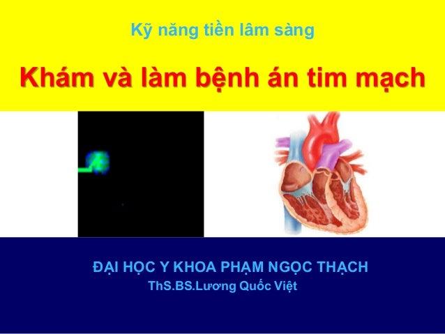 Kỹ năng tiền lâm sàng Khám và làm bệnh án tim mạch ĐẠI HỌC Y KHOA PHẠM NGỌC THẠCH ThS.BS.Lương Quốc Việt