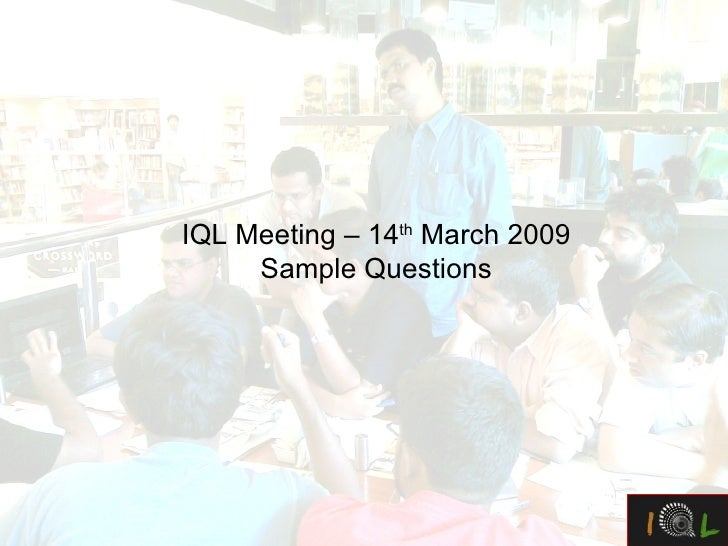 IQL Meeting – 14 th  March 2009 Sample Questions