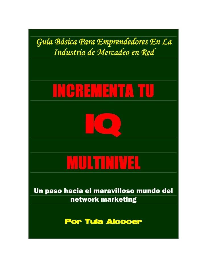 Guía Básica Para Emprendedores En La      Industria de Mercadeo en Red         INCREMENTA TU                IQ         MUL...