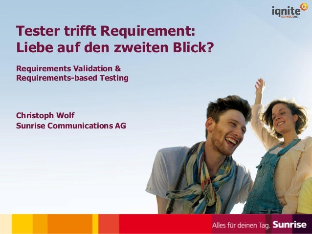 © Sunrise 24.09.2013 1 Tester trifft Requirement: Liebe auf den zweiten Blick? Requirements Validation & Requirements-base...