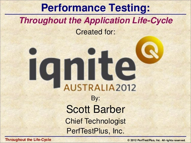 Performance Testing:       Throughout the Application Life-Cycle                               Created for:               ...