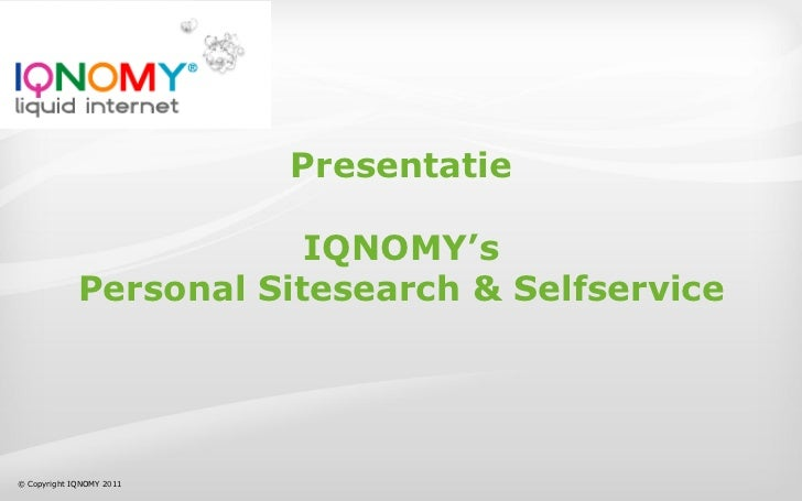 Presentatie                         IQNOMY's             Personal Sitesearch & Selfservice© Copyright IQNOMY 2011