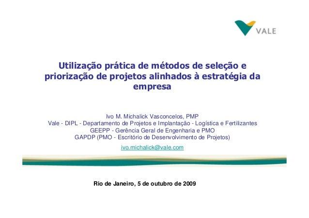 Utilização prática de métodos de seleção e priorização de projetos alinhados à estratégia da empresa Rio de Janeiro, 5 de ...