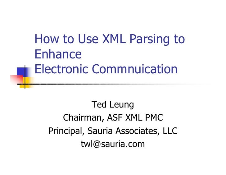 How to Use XML Parsing to Enhance Electronic Commnuication                Ted Leung       Chairman, ASF XML PMC   Principa...