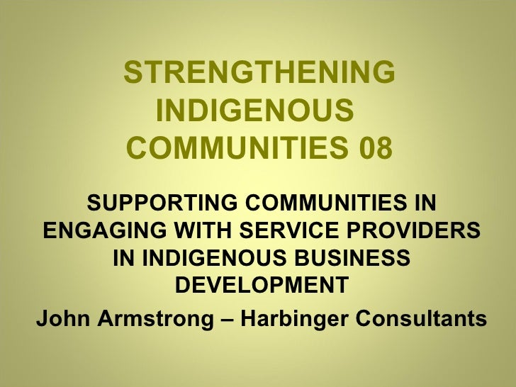 STRENGTHENING INDIGENOUS  COMMUNITIES 08 SUPPORTING COMMUNITIES IN ENGAGING WITH SERVICE PROVIDERS IN INDIGENOUS BUSINESS ...