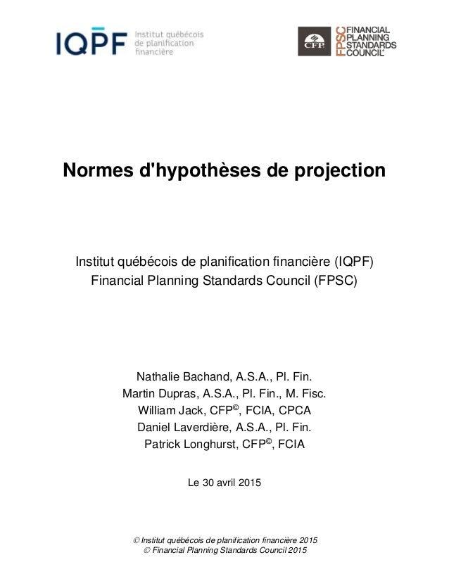  Institut québécois de planification financière 2015  Financial Planning Standards Council 2015 Normes d'hypothèses de p...