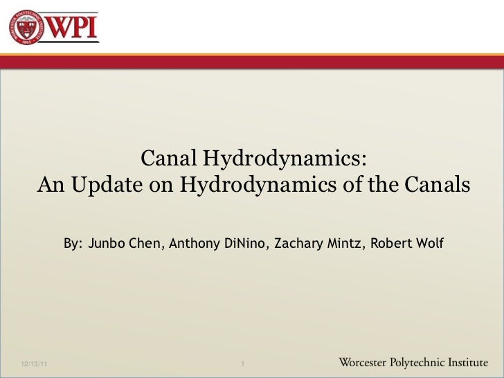 Canal Hydrodynamics:    An Update on Hydrodynamics of the Canals           By: Junbo Chen, Anthony DiNino, Zachary Mintz, ...