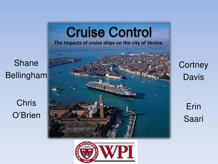Cruise Control <br />The Impacts of cruise ships on the city of Venice.<br />Shane<br />Bellingham<br />Cortney<br />Davis...