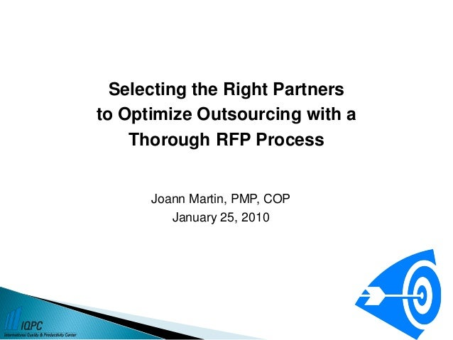 Joann Martin, PMP, COPJanuary 25, 2010Selecting the Right Partnersto Optimize Outsourcing with aThorough RFP Process