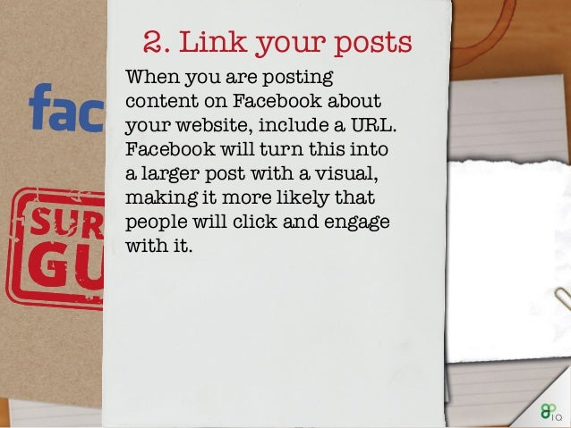 2. Link your posts When you are posting content on Facebook about your website, include a URL. Facebook will turn this int...