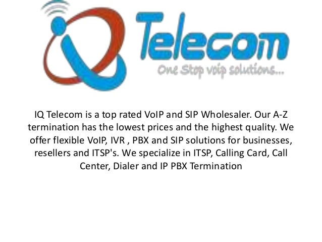 IQ Telecom is a top rated VoIP and SIP Wholesaler. Our A-Z termination has the lowest prices and the highest quality. We o...