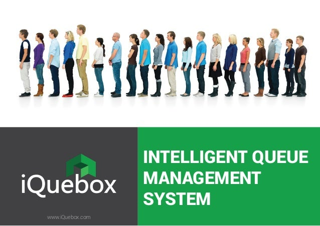INTELLIGENT QUEUE MANAGEMENT SYSTEM www.iQuebox.com
