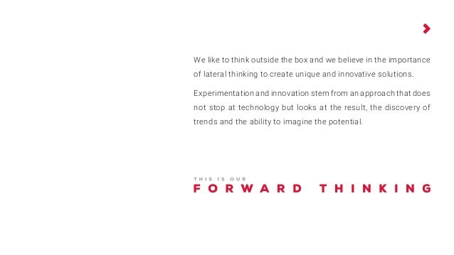We like to think outside the box and we believe in the importance of lateral thinking to create unique and innovative solu...