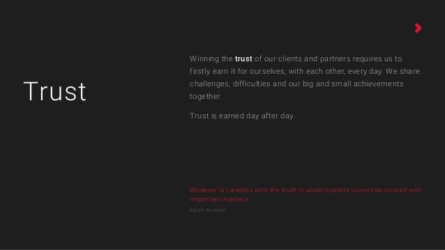 Winning the trust of our clients and partners requires us to firstly earn it for ourselves, with each other, every day. We...