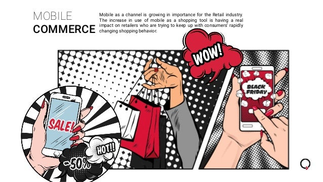 MOBILE COMMERCE Mobile as a channel is growing in importance for the Retail industry. The increase in use of mobile as a s...