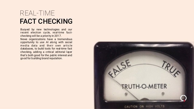 REAL-TIME FACT CHECKING Buoyed by new technologies and our recent election cycle, real-time fact- checking will be a prior...