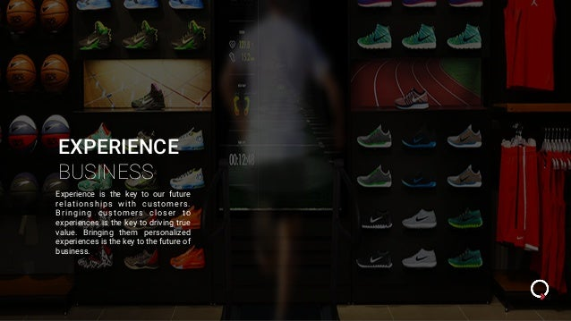 EXPERIENCE BUSINESS Experience is the key to our future relationships with customers. Bringing customers closer to experie...