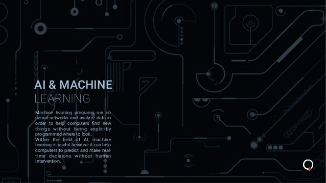 AI & MACHINE LEARNING Machine learning programs run on neural networks and analyze data in order to help computers find new...