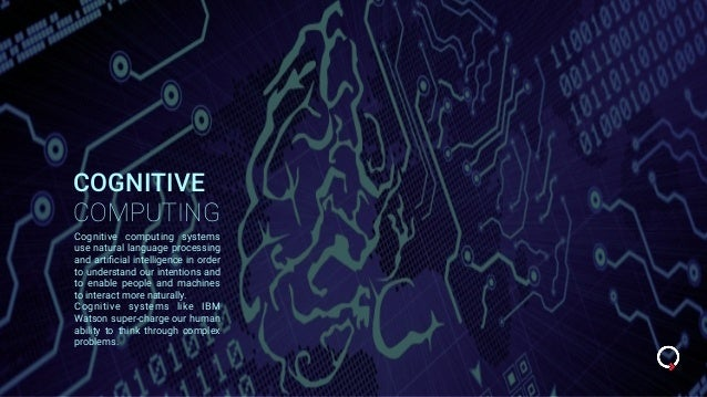 COGNITIVE COMPUTING Cognitive computing systems use natural language processing and artificial intelligence in order to und...
