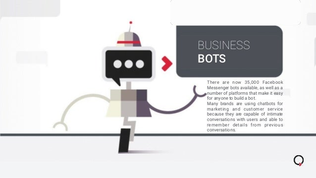 BUSINESS BOTS There are now 35,000 Facebook Messenger bots available, as well as a number of platforms that make it easy f...