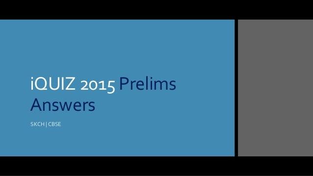 iQUIZ 2015 Prelims Answers SKCH | CBSE
