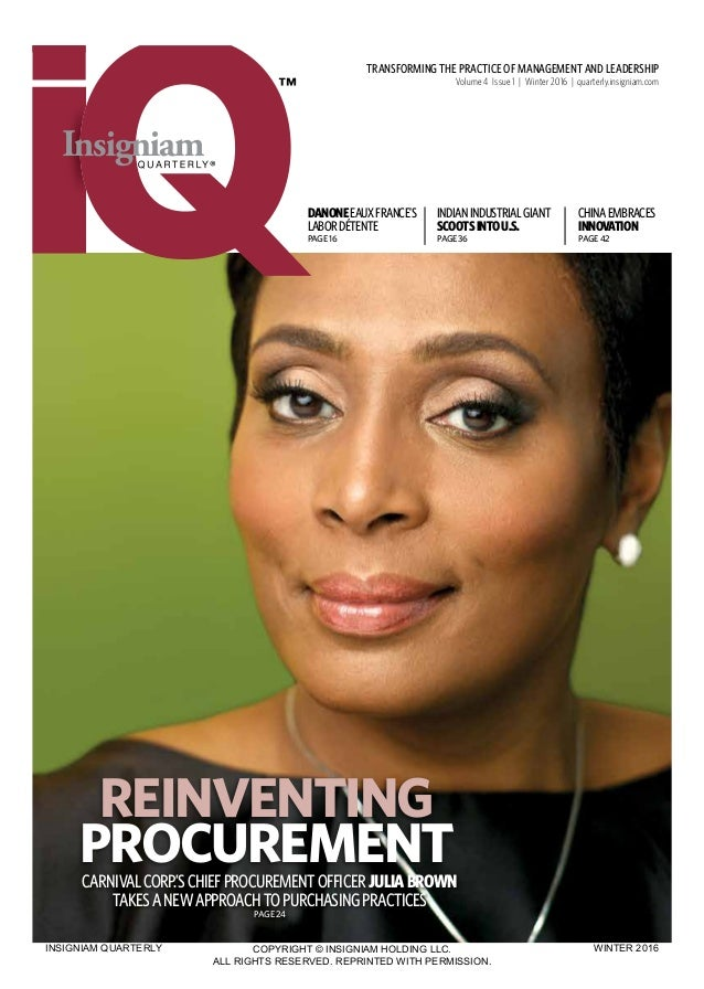 TRANSFORMING THE PRACTICE OF MANAGEMENT AND LEADERSHIP Volume 4 Issue 1 | Winter 2016 | quarterly.insigniam.com CARNIVALCO...