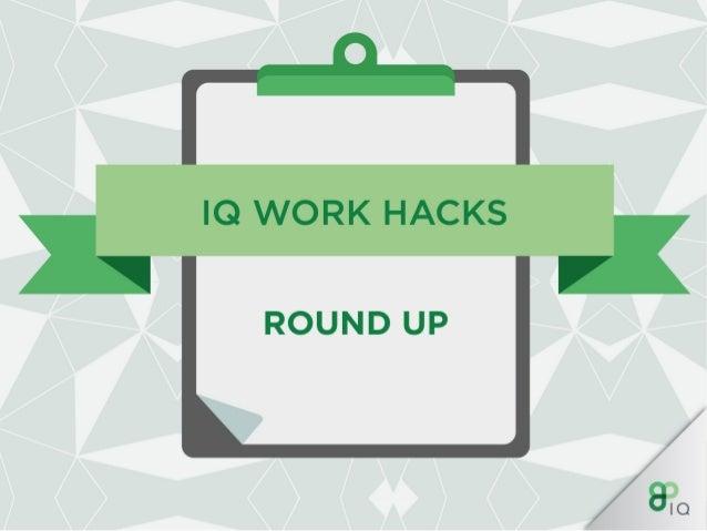 IQ Work Hacks Round Up