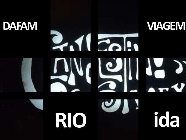 DAFAM<br />VIAGEM <br />ida<br />RIO<br />