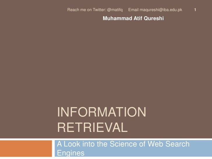 INFORMATION RETRIEVAL<br />A Look into the Science of Web Search Engines<br />1<br />Reach me on Twitter: @matifq     Emai...
