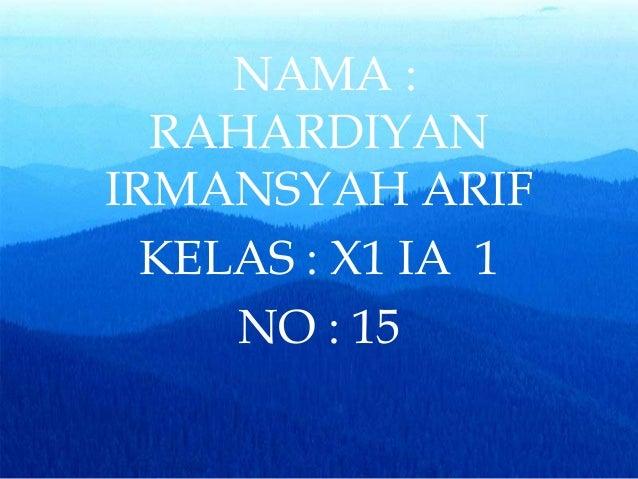 NAMA :  RAHARDIYANIRMANSYAH ARIF  KELAS : X1 IA 1     NO : 15