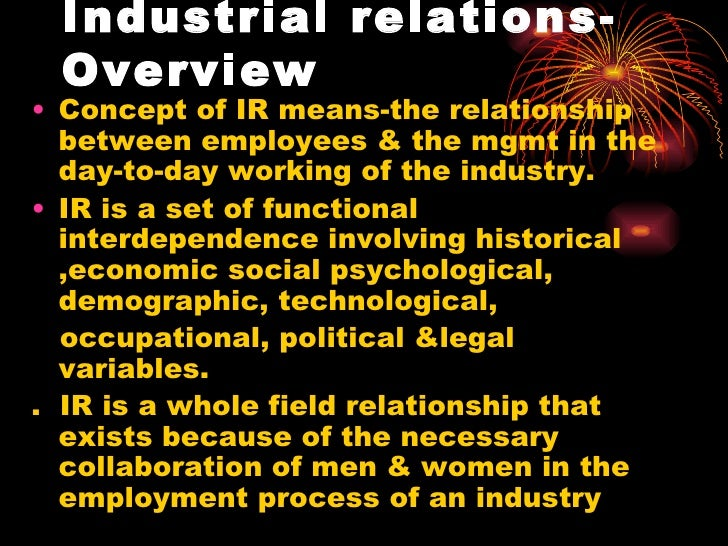 Industrial relations- Overview <ul><li>Concept of IR means-the relationship between employees & the mgmt in the day-to-day...