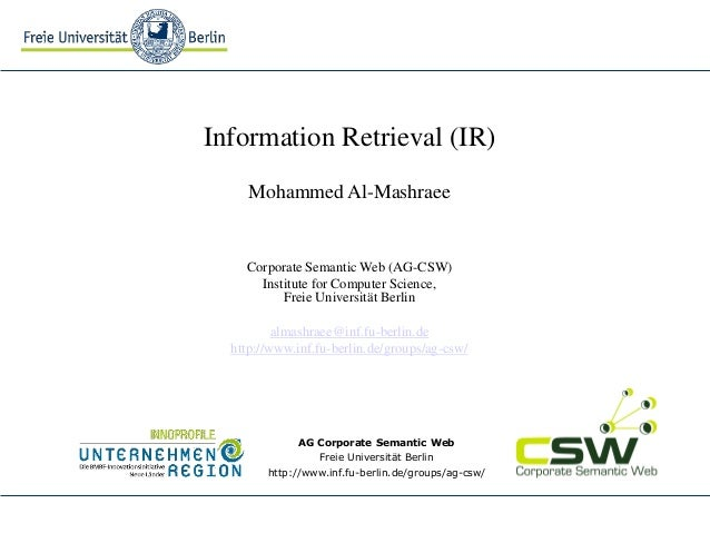 Information Retrieval (IR) Mohammed Al-Mashraee  Corporate Semantic Web (AG-CSW) Institute for Computer Science, Freie Uni...