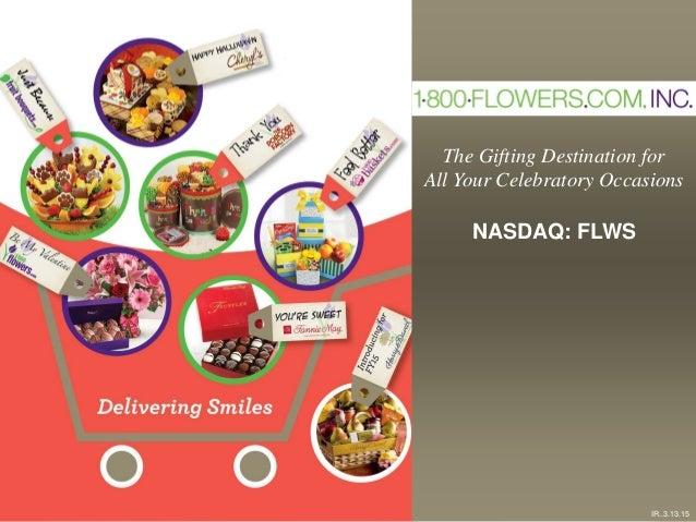 The Gifting Destination for All Your Celebratory Occasions NASDAQ: FLWS IR..3.13.15