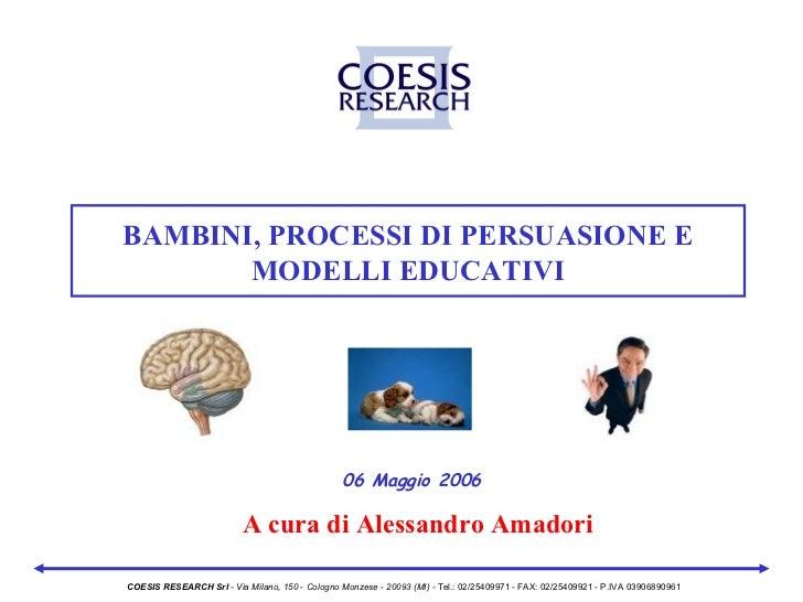 BAMBINI, PROCESSI DI PERSUASIONE E       MODELLI EDUCATIVI                                                 06 Maggio 2006 ...