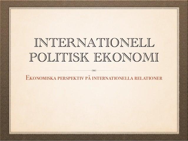 INTERNATIONELL POLITISK EKONOMI Ekonomiska perspektiv på internationella relationer