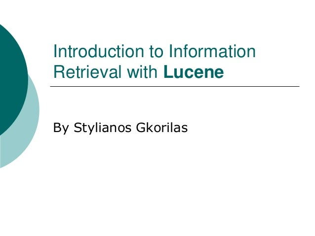 Introduction to Information Retrieval with Lucene By Stylianos Gkorilas