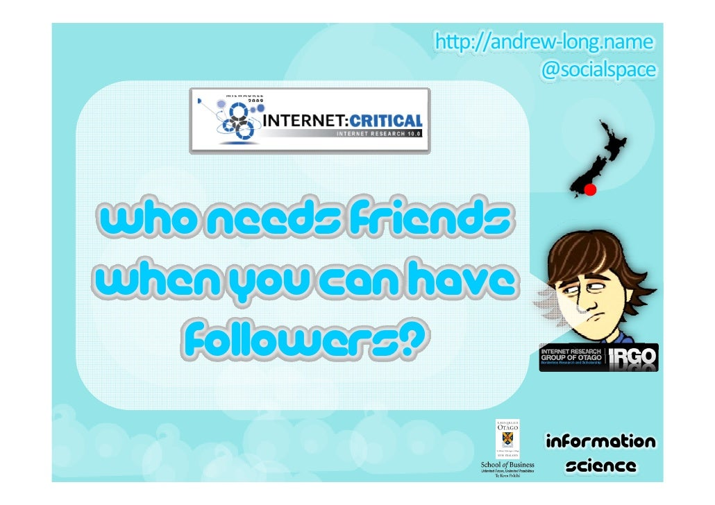 http://andrew‐long.name                          @socialspace     Who needs friends when you can have    followers?       ...